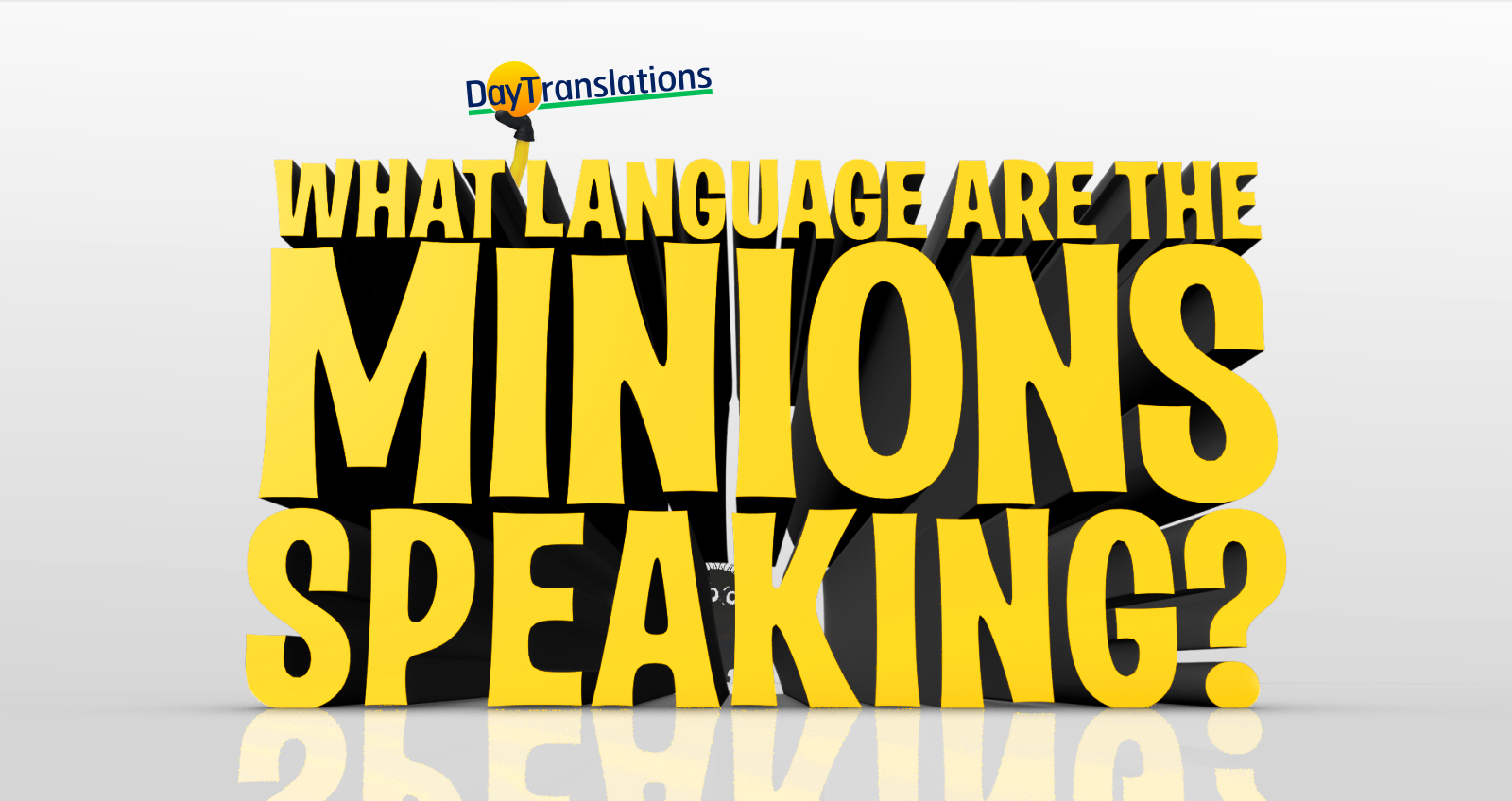 The Minions' language is a combination of French, Spanish, English… and food references