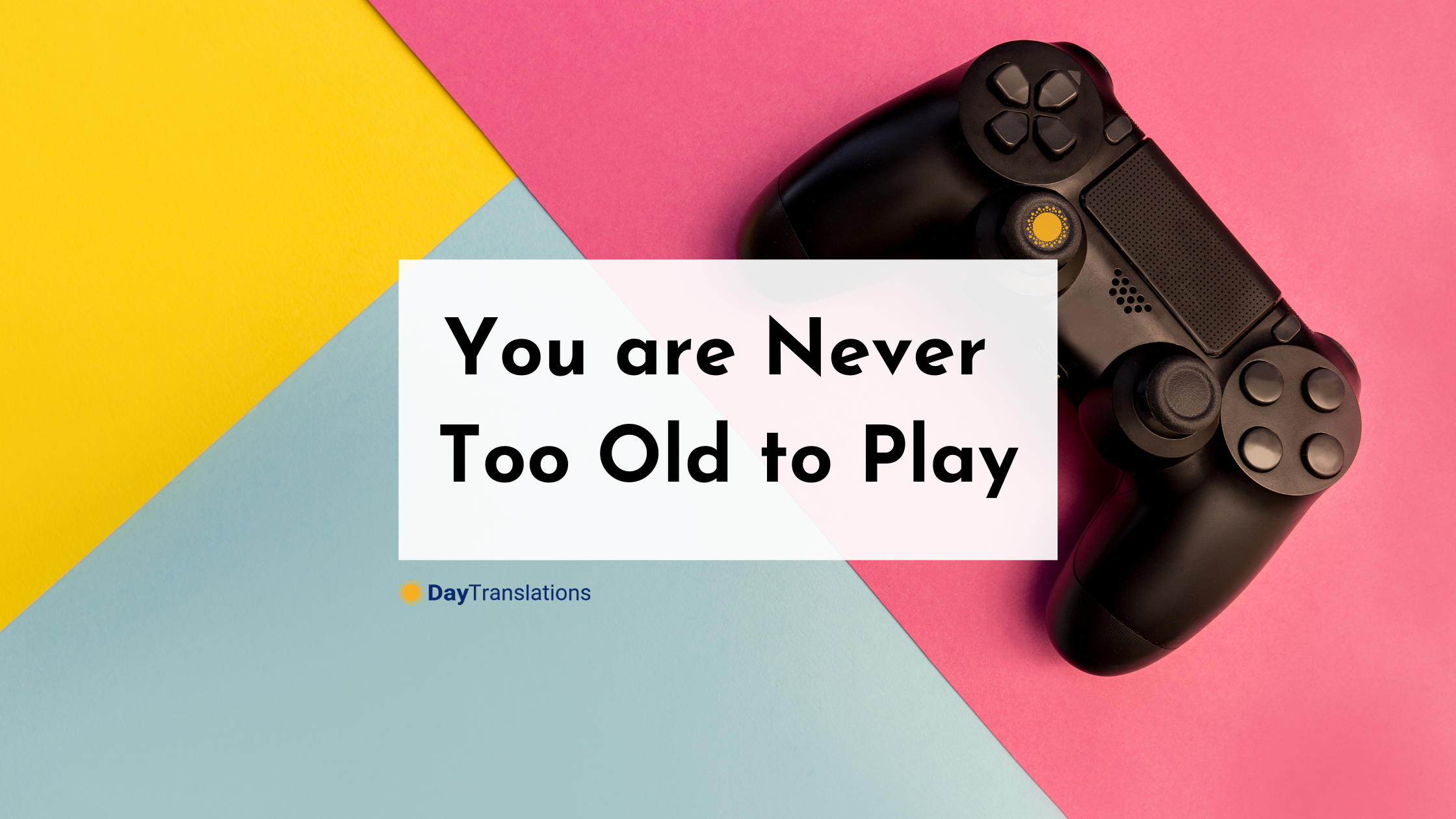 You are Never Too Old to Play