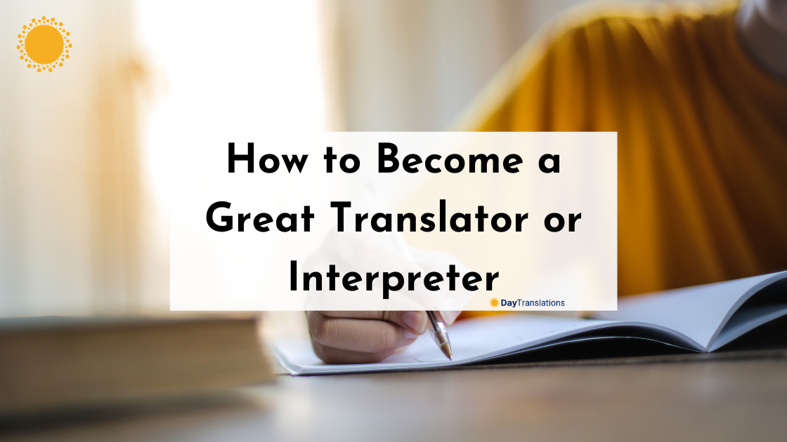 How to Become a Great Translator or Interpreter