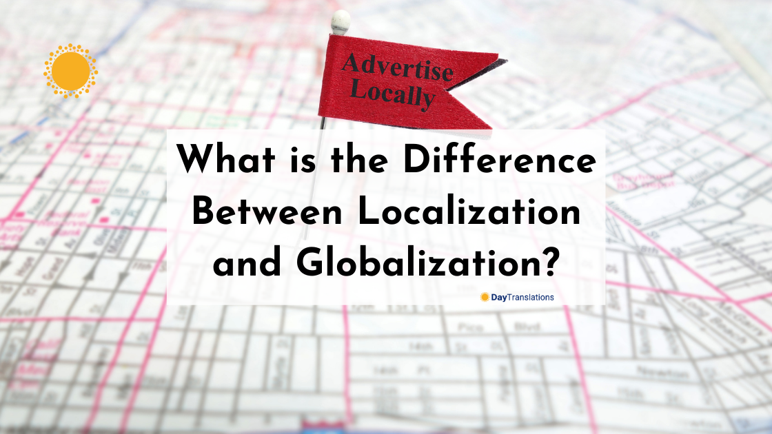 What is the Difference Between Localization and Globalization?