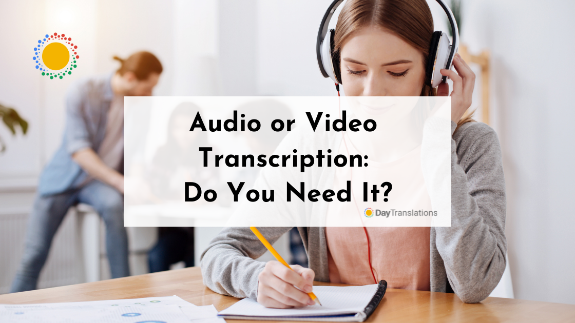 Audio or Video Transcription: Do You Need It?